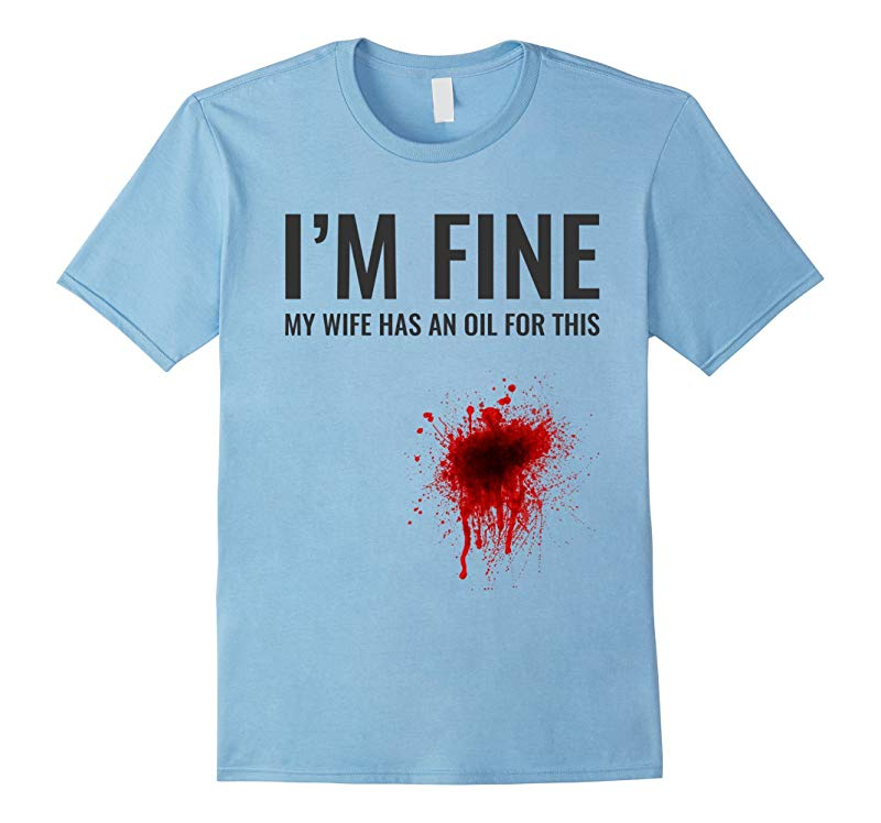 I'm Fine My Wife Has An Oil For This   Funny Essential Shirt-RT