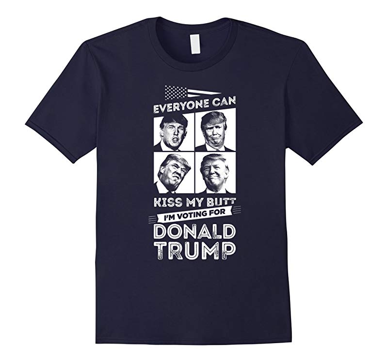 Kiss my butt Im voting for Donald Trump T-Shirt-RT