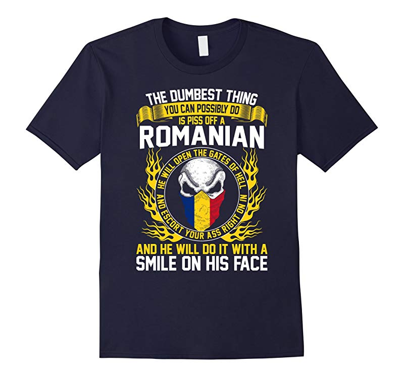 Dumbest Thing You Possibly Do Piss Off Romanian T Shirt-RT