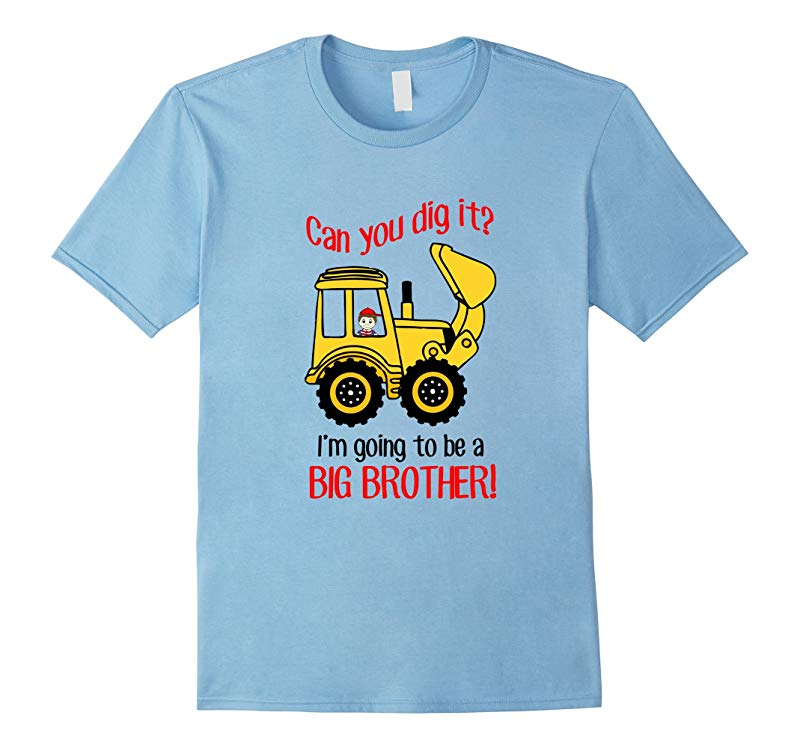 Im Going To Be A Big Brother Shirt Can You Dig It-RT