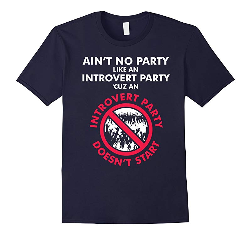 Aint No Party Like Introvert Party Funny Anti Social T-Shirt-RT