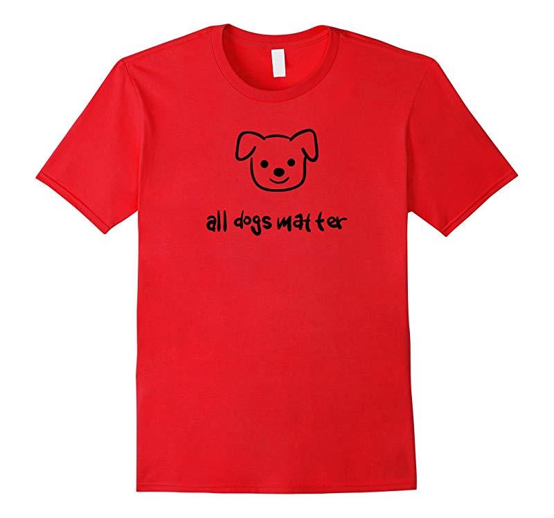 All Dogs Matter Dog Lovers T-Shirt-BN