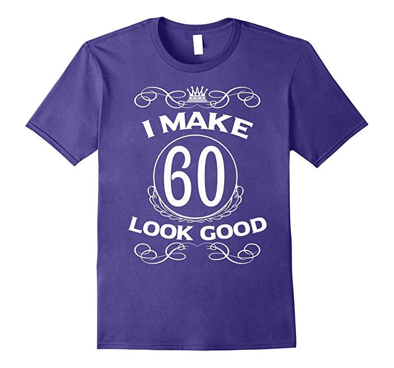 60th Grandma Grandpa Birthday T-Shirts | I Make 60 Look Good-TH