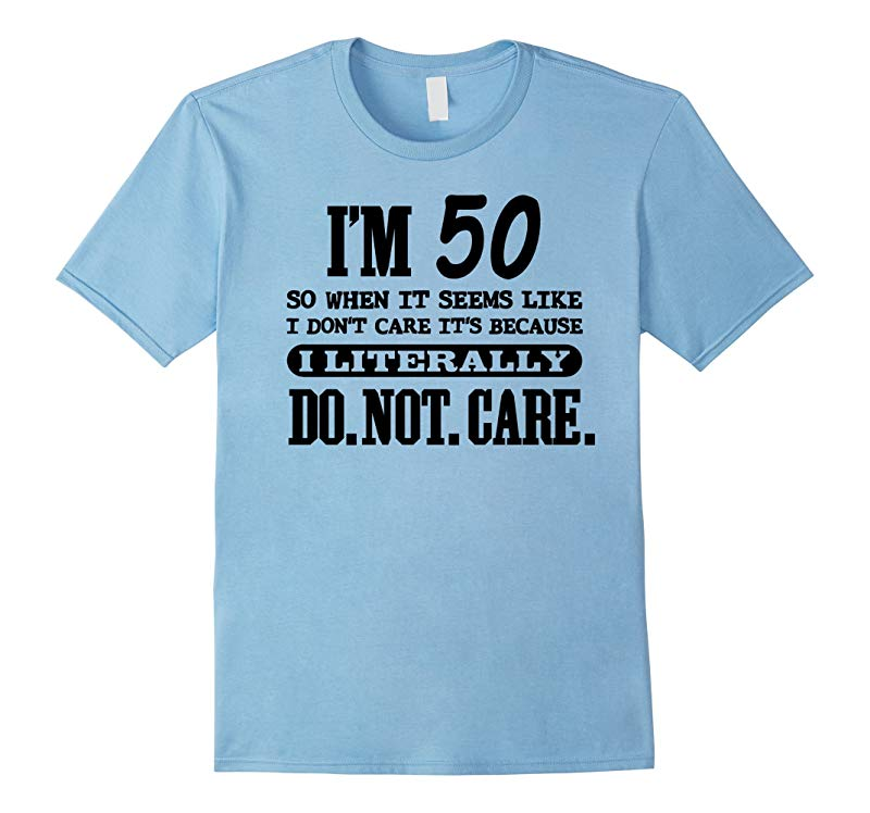 50 Literally Do Not Care Shirt Funny 50th Birthday Gift-PL