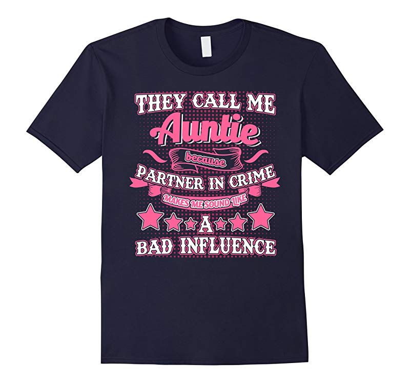 They Call Me Auntie T Shirt Sound Like A Bad Influence-RT