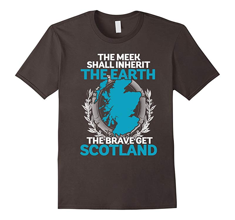 The Meek Shall Inherit The Earth The Brave Get Scotland-FL