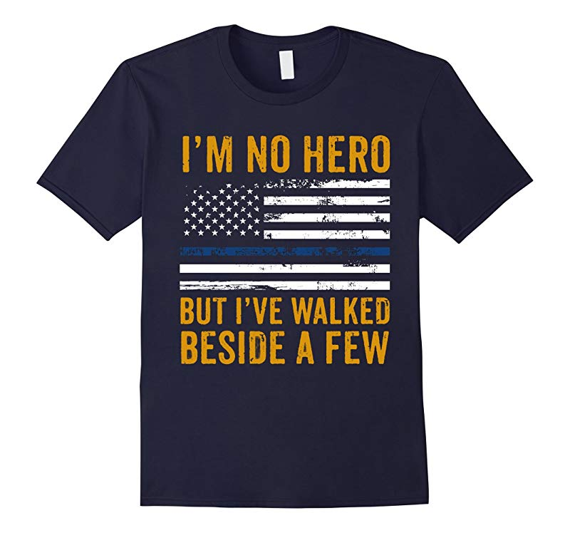 Mens Im No Hero But I Walked Beside A Few - Thin Blue Line Shirt-RT