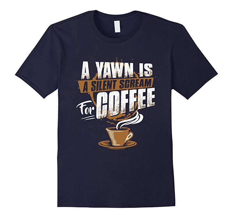 A Yawn is a Silent Scream For Coffee-CL