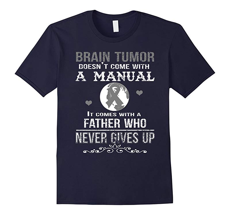 Brain tumor comes with a father who never gives up t shirt-RT
