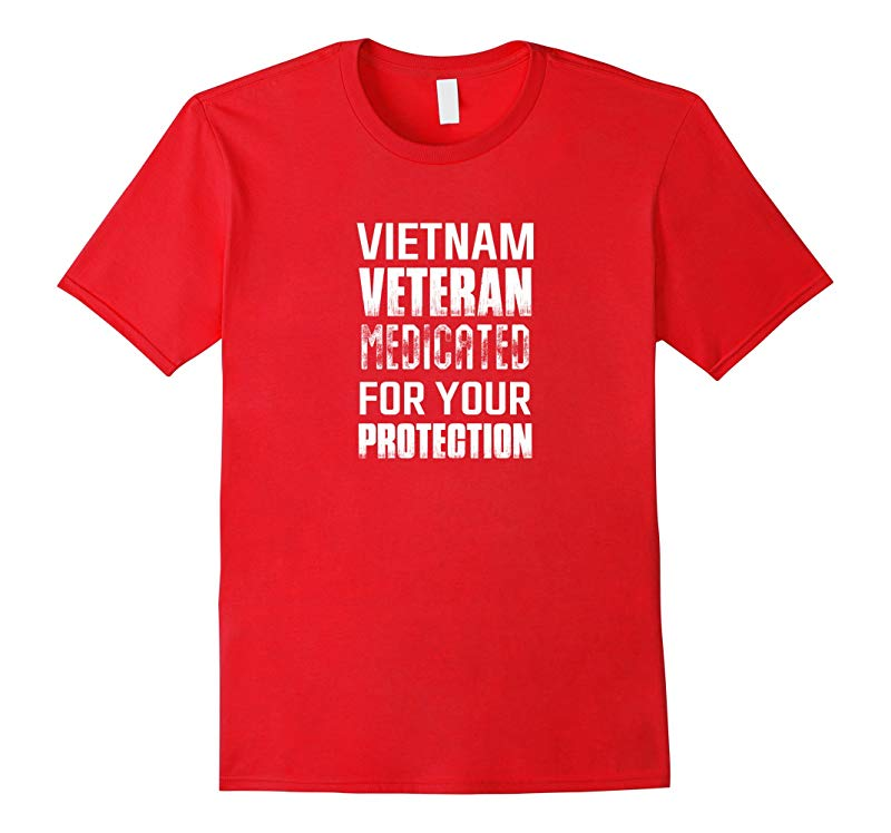 Veteran T-shirt  Vietnam Veteran Medicated for your protect-RT