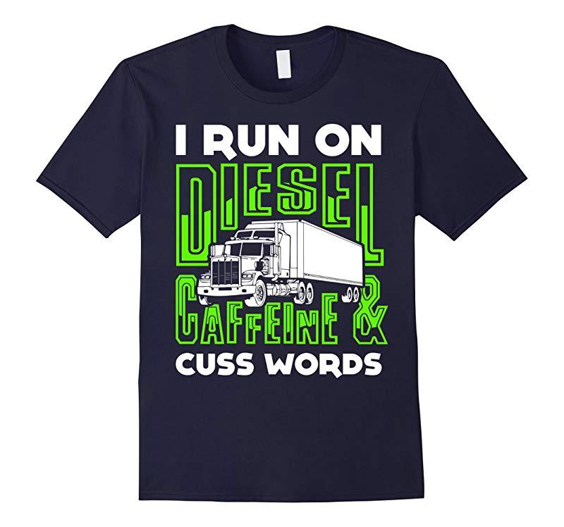 I Run On Diesel Caffeine And Cuss Words T-Shirt-RT