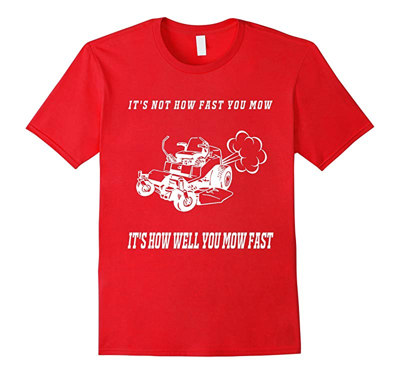 TShirt Men Fathers Day Gift Its Not How Fast You Mow-RT