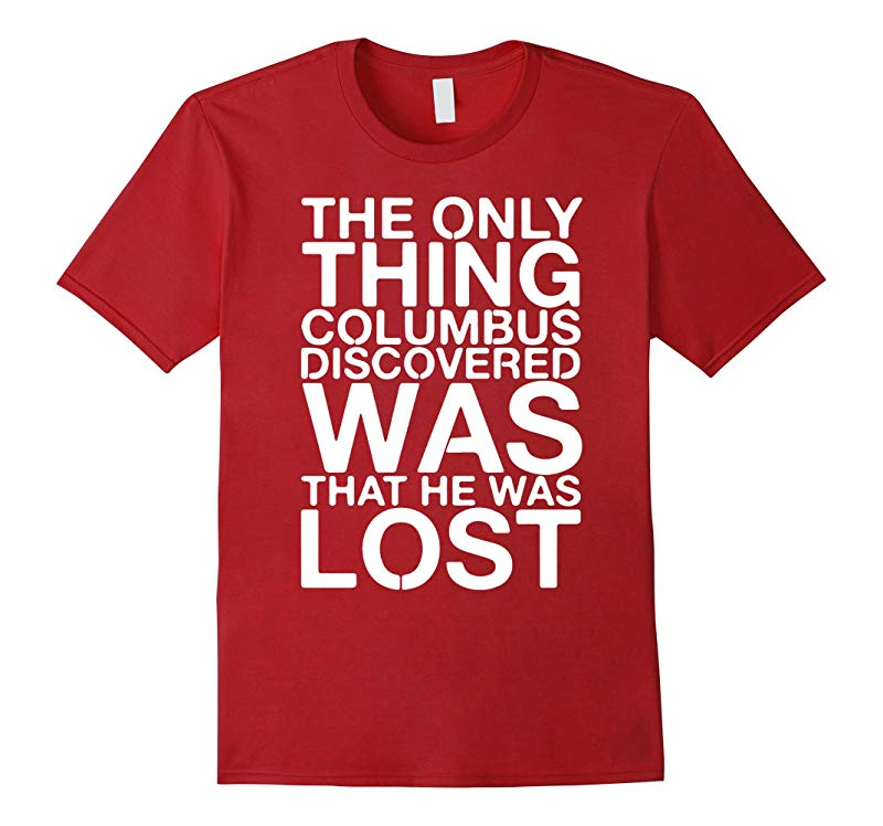 The Only Thing Columbus Discovered Shirt Premium-RT