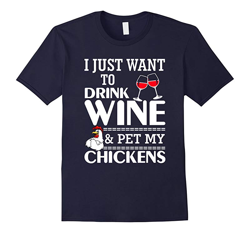 I Just Want To Drink Wine  Pet My Chickens Lady T-Shirt-RT