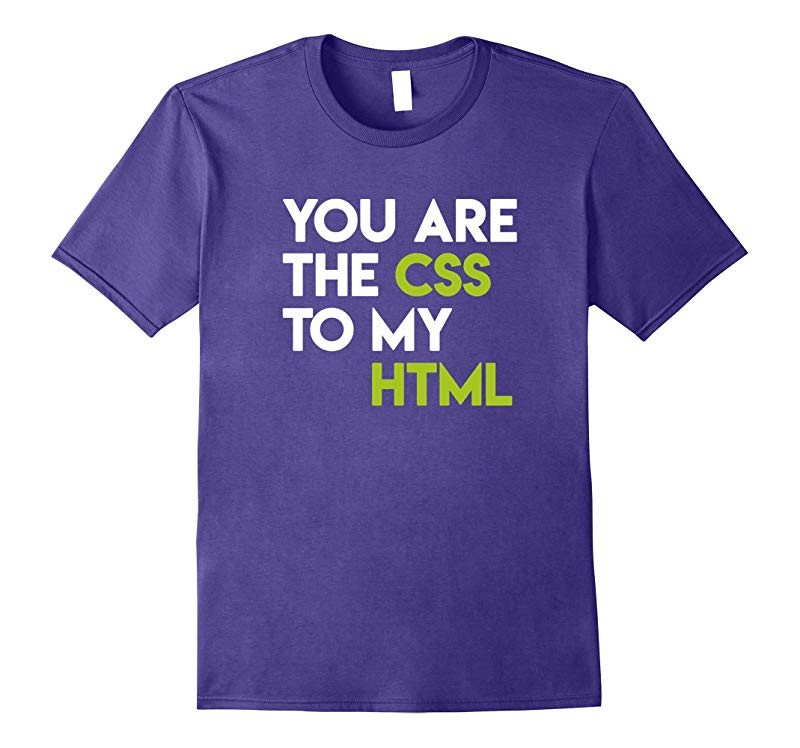 You are the CSS to my HTML T-shirt-RT