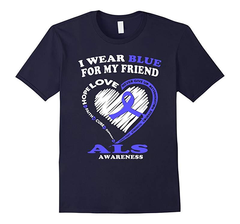 ALS Awareness T Shirt - I Wear Blue For My Friend-RT