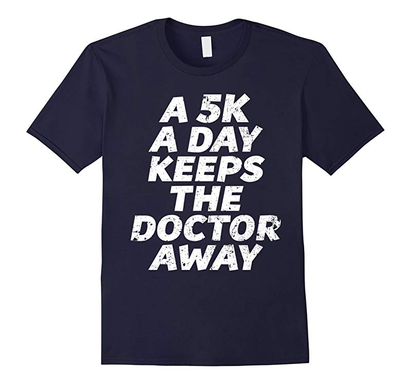 5k a Day T-shirt Funny Running Shirt 5k Tee Shirt-PL