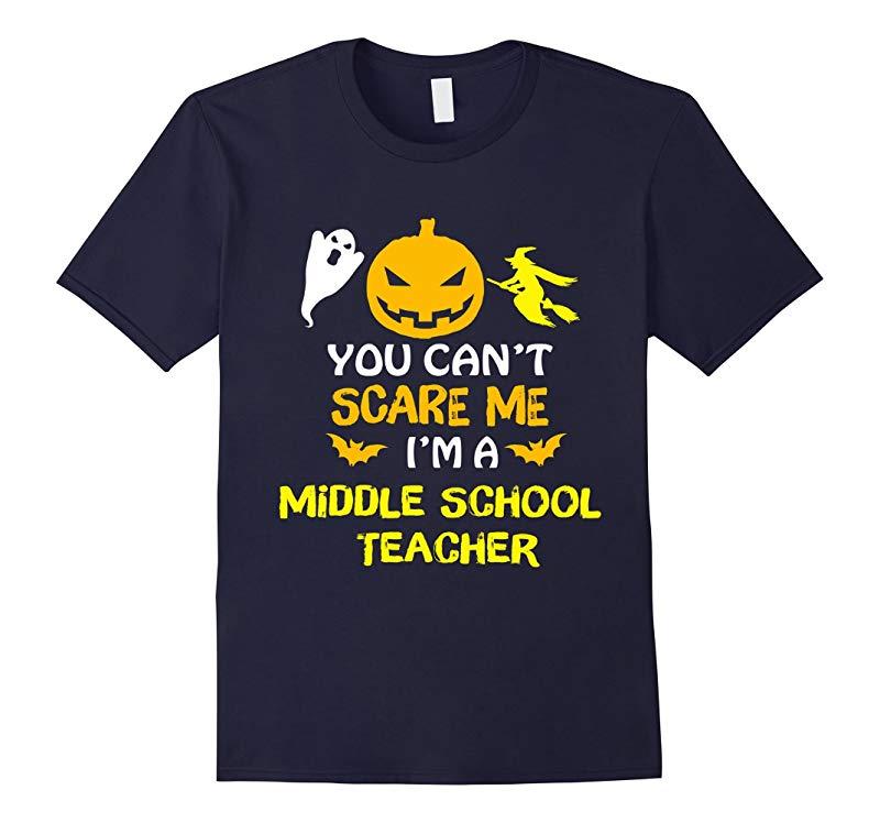 You Cant Scare Me Im A Middle School Teacher Halloween Tee-RT