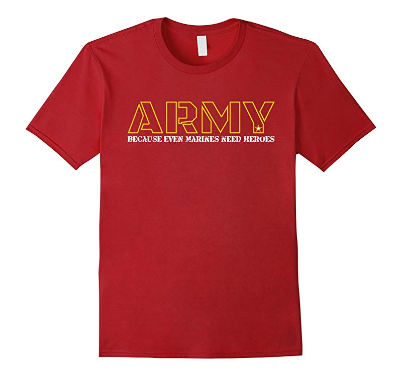 Army Because Even Marines Need Heroes T-Shirt Funny Shirt-RT