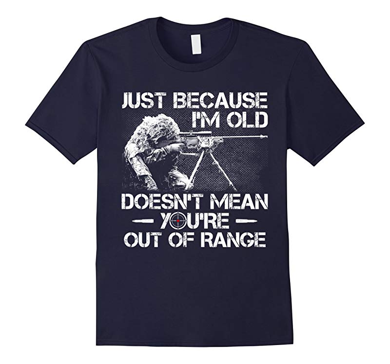 Just Because I'm Old Doesn't Mean You're Out of Range Tshirt-T-Shirt