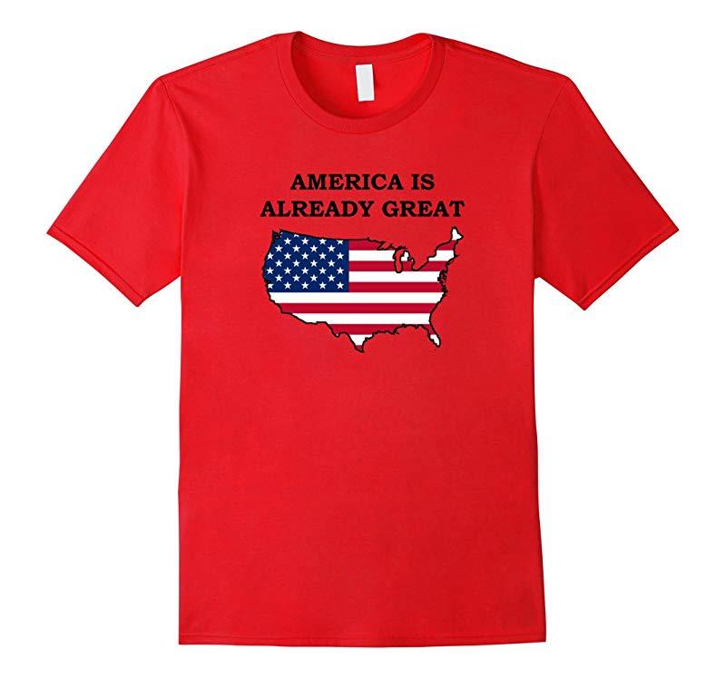 America is Already Great Anti- Trump T-Shirt-RT