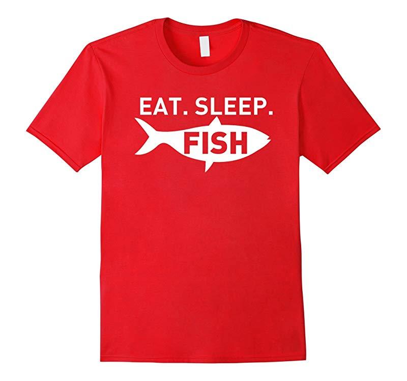 EAT SLEEP FISH - Novelty Fisherman T Shirt for Fishing Lover-TD