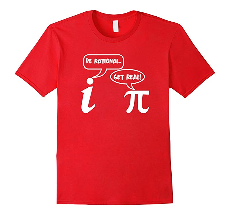 Be Rational Get Real Imaginary Pi Day Funny Math T-shirt-RT