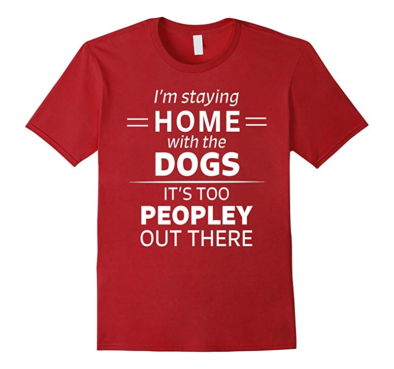 Funny It's Too Peopley Dog Lover Shirt Homebody Novelty Tee-FL