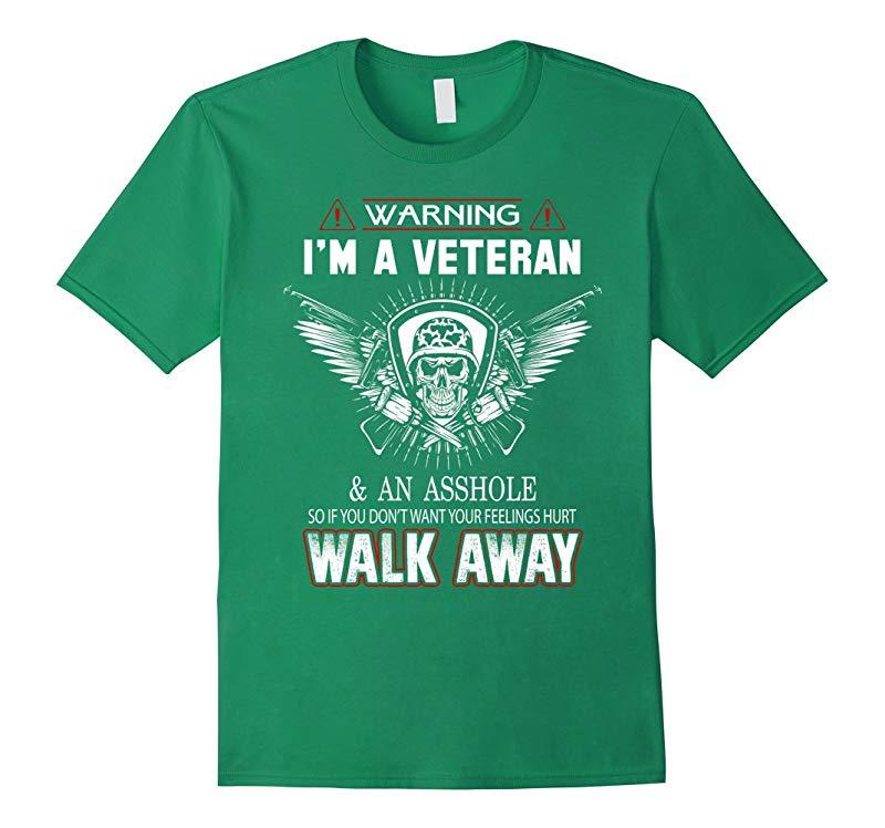 Im A Veteran And An Asshole Walk Away - Cool Veteran Shirt-RT