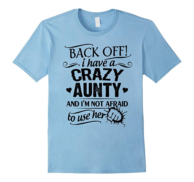 Back Off I Have A Crazy Aunty Funny Tshirt-RT