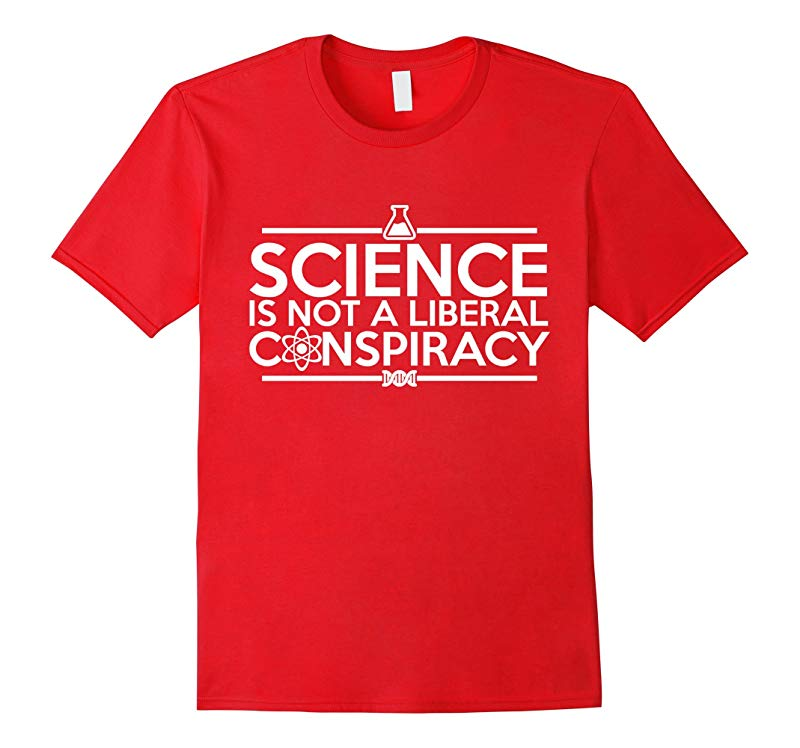 Quality Science Is Not A Liberal Conspiracy T-Shirt-RT