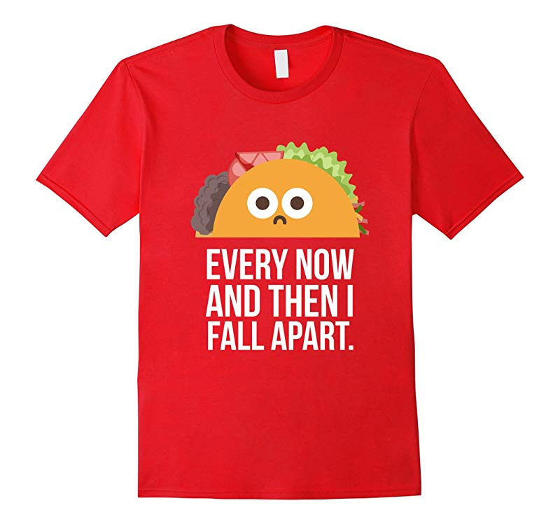 TACO TUESDAY Every now & then I fall apart funny taco shirt-FL