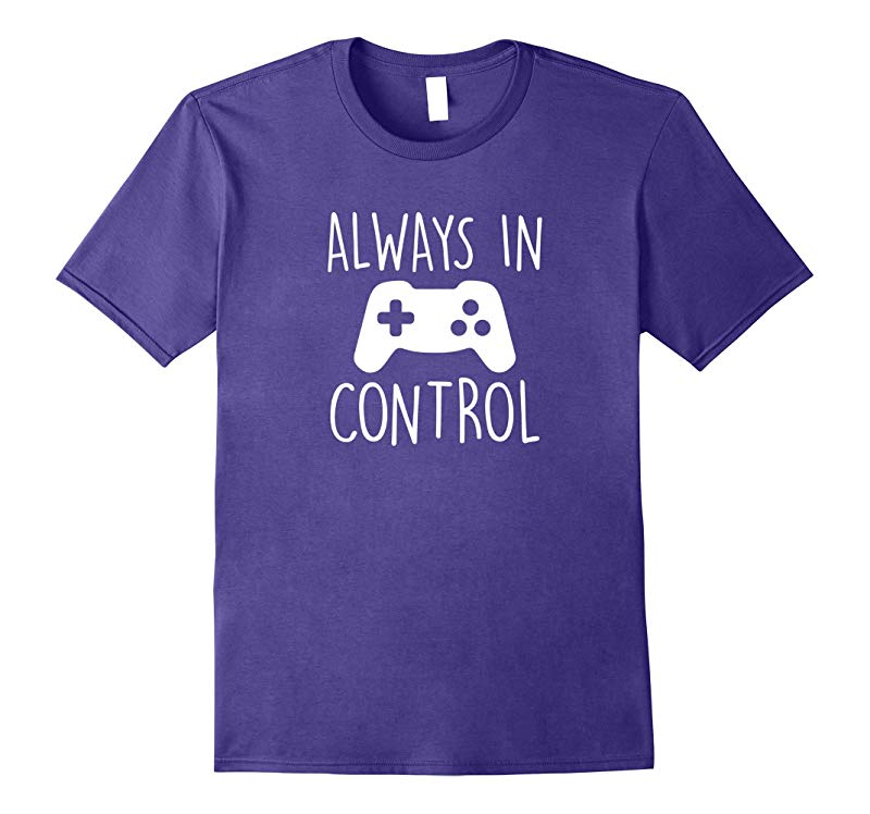 Always in Control Gamer T-Shirt Video Game Gaming Gift Tee-BN