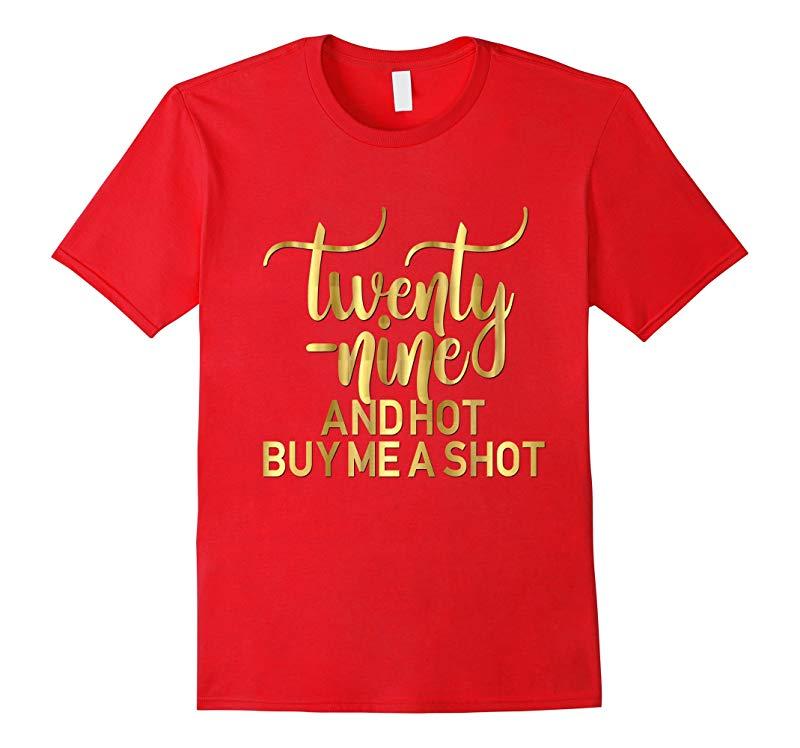 29th Birthday Shirt Twenty Nine Hot Buy Me A Shot Gold 29-PL