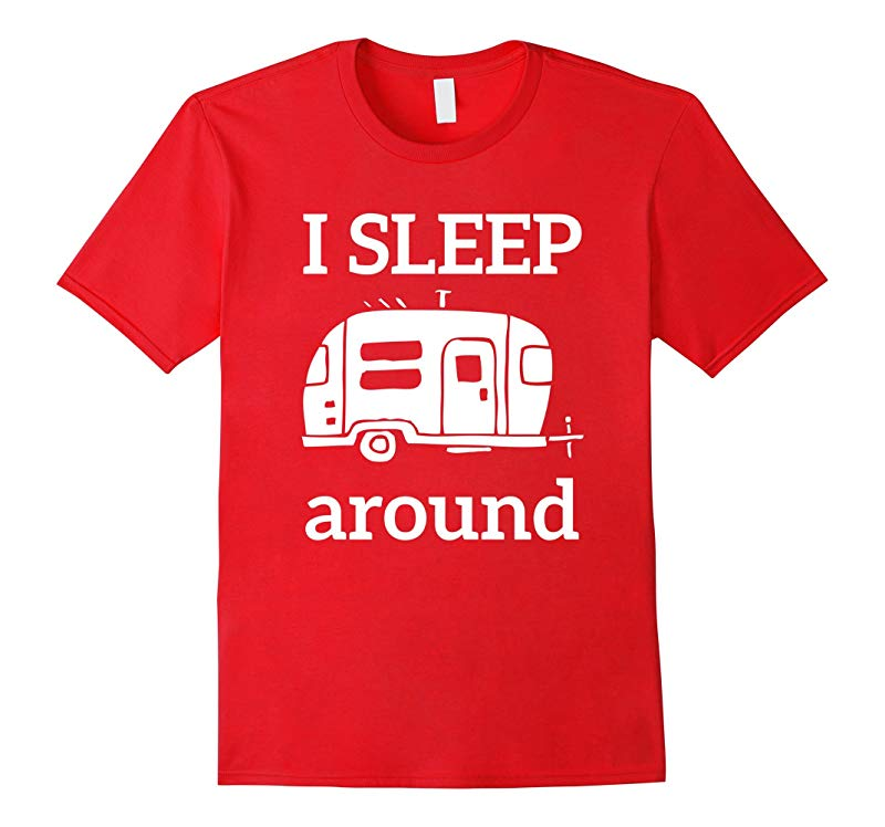 I Sleep Around Funny Camper and RVing Camping T-Shirt-TJ