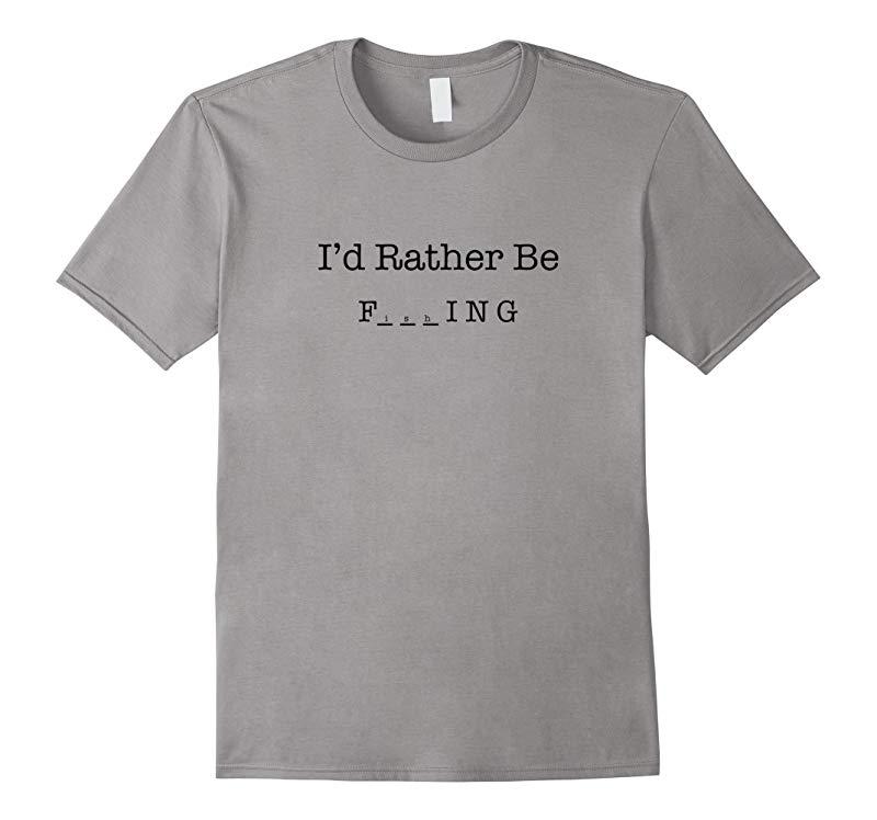 Funny Fishing Shirt - Id Rather Be Fishing TShirt - Outdoor-RT