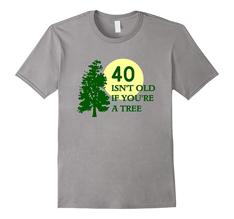 40 Isn't old if you're a Tree funny Birthday t-shirt-TH