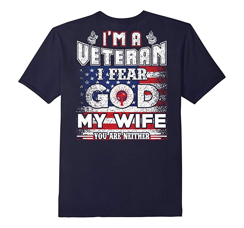 Im A Veteran- I Fear God And My Wife You Are Neither Shirt-RT