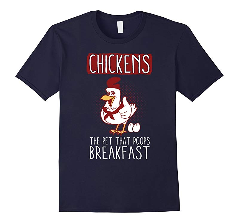 Chickens The Pet That Poops Breakfast Funny T Shirt-RT