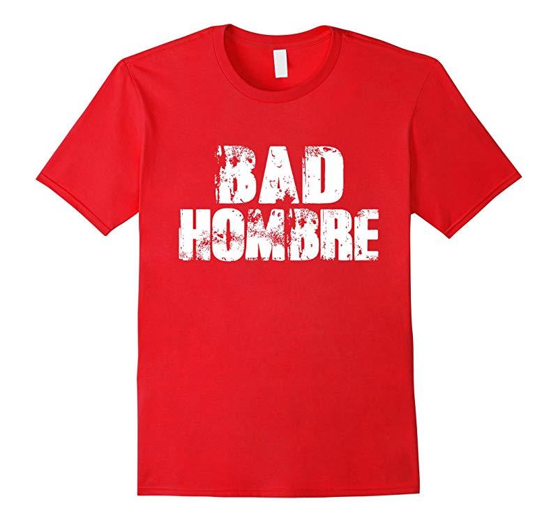 BAD HOMBRE T Shirt - Donald Trump Hillary Clinton Tee-RT