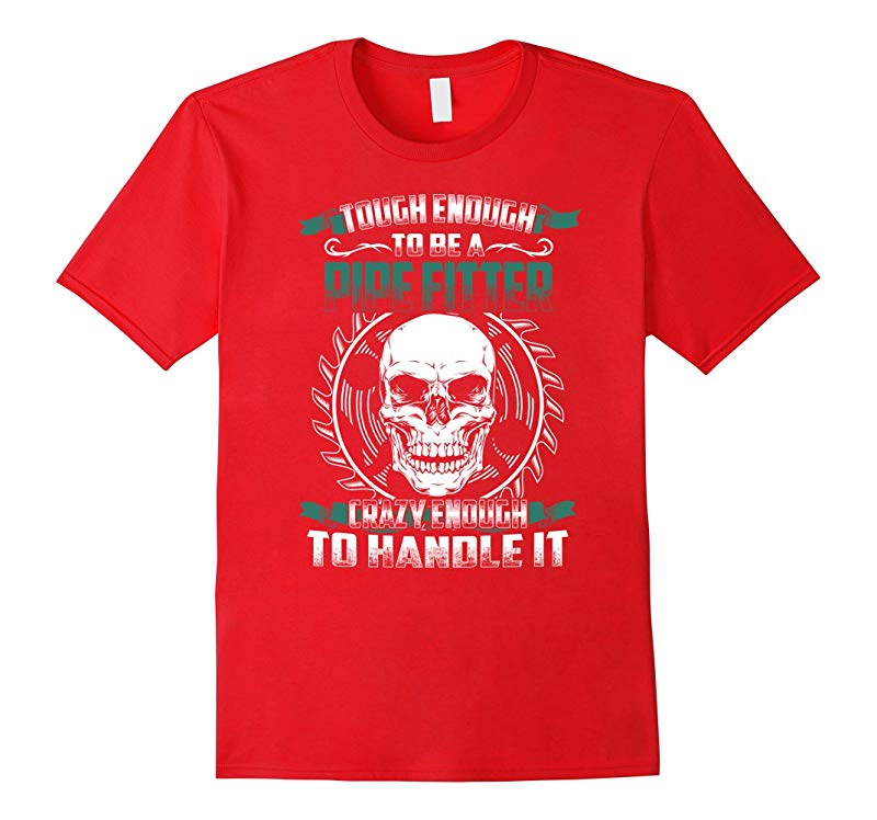 Pipefitter T-shirt  Tough enough to be a Pipefitter Crazy e-TD