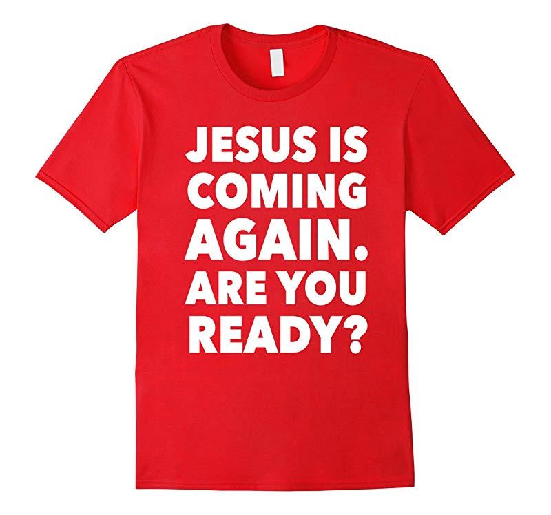 Jesus Is Coming Again Christian Evangelism Gift T-Shirt-TD