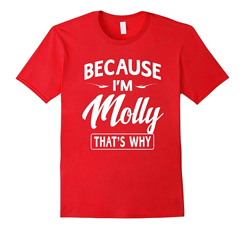 Because Im Molly Funny Novelty Gifts Name T-shirt Women-TJ