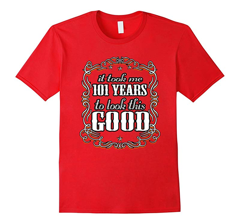101st Birthday Shirt - Took Me 101 Years To Look This Good-PL