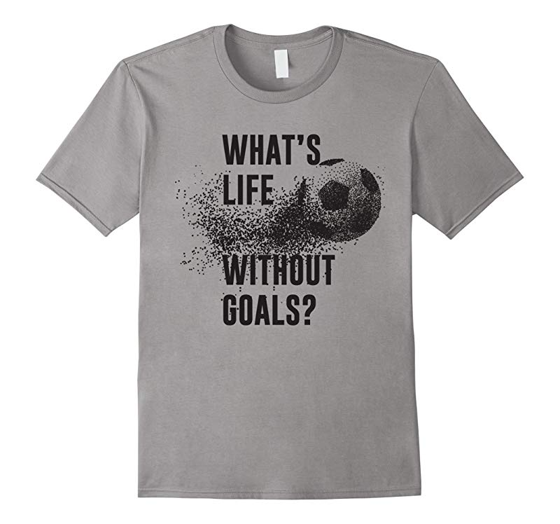 What's Life Without Goals Funny Gift Soccer T-shirt-RT