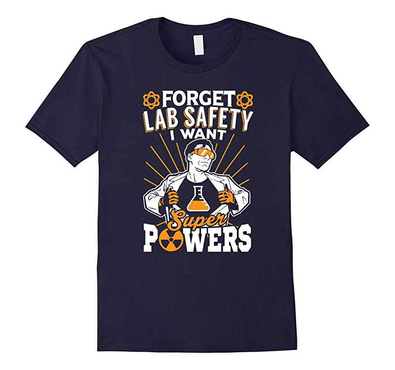 Forget Lab Safety I Want Superpowers - Science T-Shirt-RT