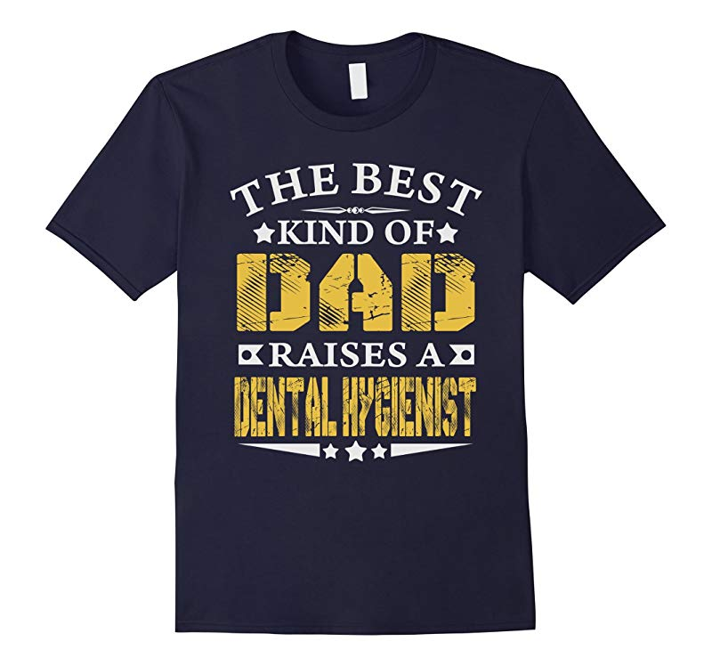 THE BEST DAD RAISE DENTAL HYGIENIST JOB T-SHIRTS-RT
