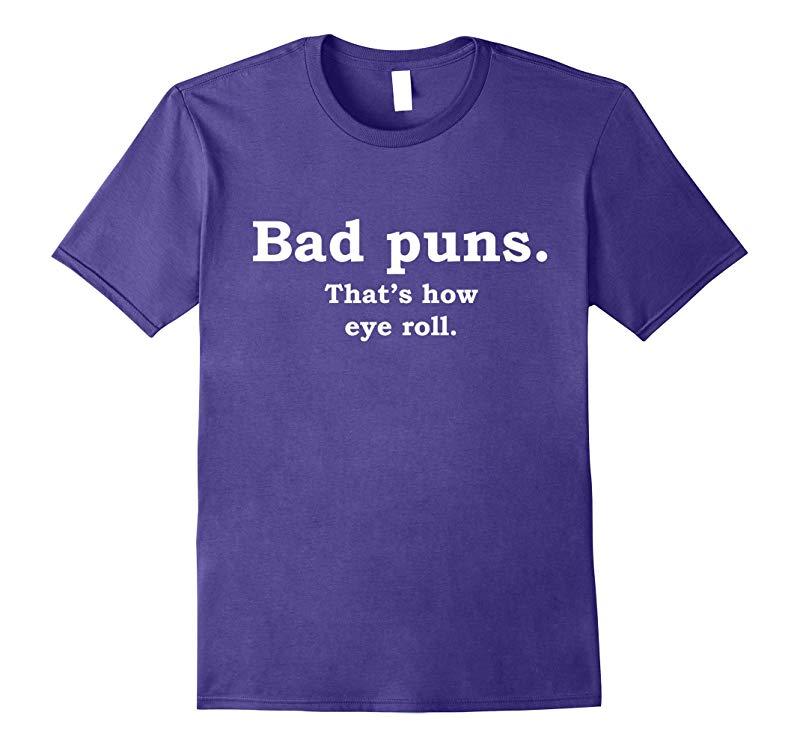 Bad Puns That's How Eye Roll Funny Joke T-Shirt-RT