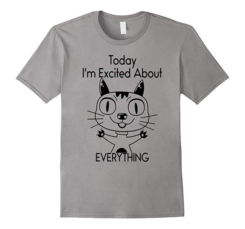 Today Im So Excited Tshirt Happy Mood Tshirt Funny Cat Tee-RT