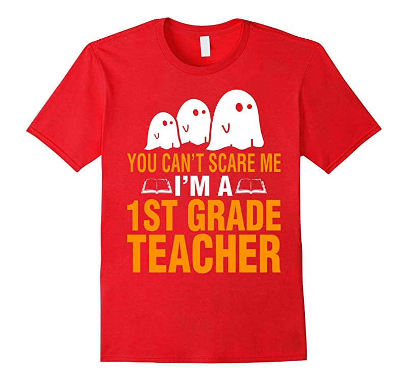 You Cant Scare Me Im A 1st Grade Teacher Halloween T-Shirt-RT